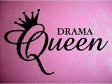 "Know any ""Drama Queens"" ..?"